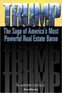 "Jerome Tuccille, ""Trump: The Saga of America's Most Powerful Real Estate Baron"""